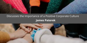 James Paterek Discusses the Importance of a Positive Corporate Culture