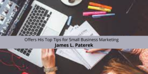 James L. Paterek Offers His Top Tips for Small Business Marketing